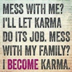 I Become Karma when you mess with my family